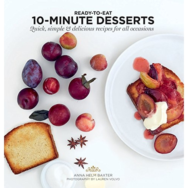10-Minute Desserts Quick, Simple & Delicious Recipes for All Occasions Paperback / softback 2018