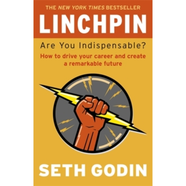 Linchpin : Are You Indispensable? How to drive your career and create a remarkable future