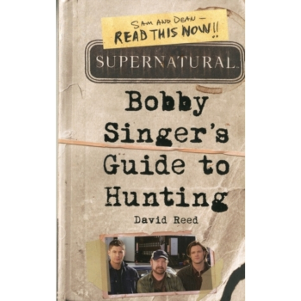 Supernatural: Bobby Singer's Guide to Hunting by David Reed (Paperback, 2011)