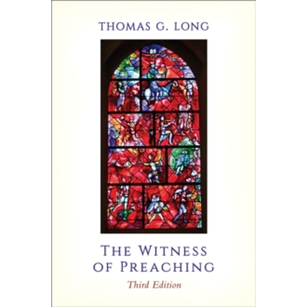 The Witness of Preaching, Third Edition by Thomas G. Long (Paperback, 2016)