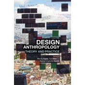 Design Anthropology : Theory and Practice