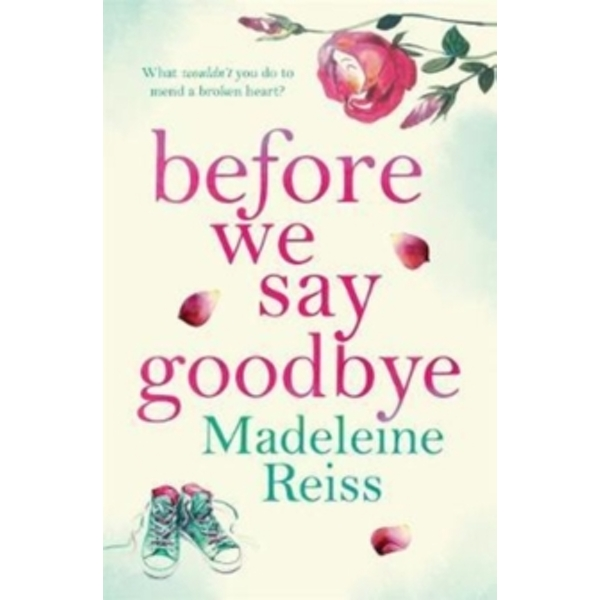 Before We Say Goodbye : An emotional story of a Mother's love, for fans of Jojo Moyes
