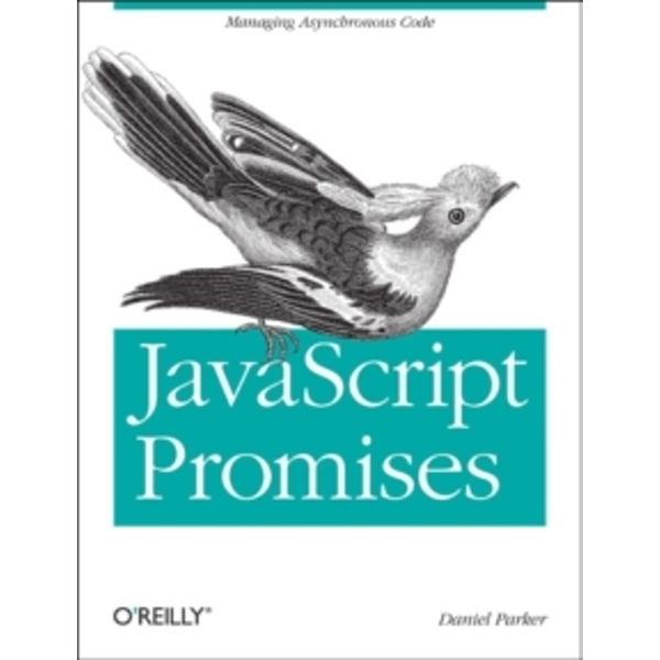 JavaScript with Promises: Managing Asynchronous Code by Daniel Parker (Paperback, 2014)