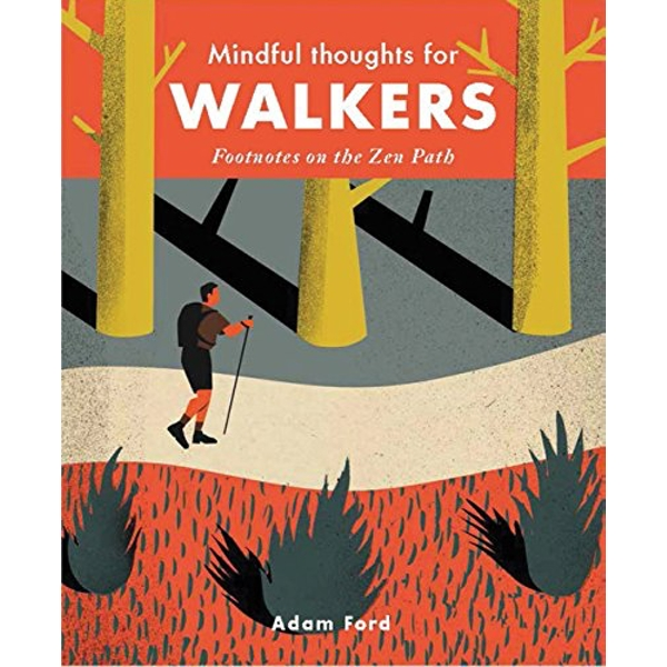 Mindful Thoughts for Walkers: Footnotes on the zen path by Adam Ford (Hardback, 2017)