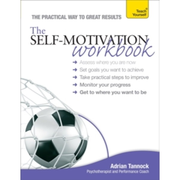 The Self-Motivation Workbook: Teach Yourself