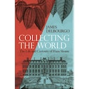 Collecting the World : The Life and Curiosity of Hans Sloane