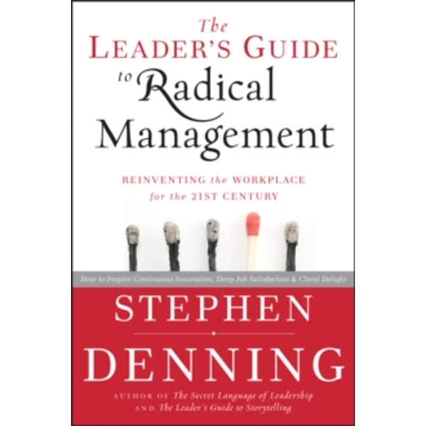 The Leader\'s Guide to Radical Management : Reinventing the Workplace for the 21st Century