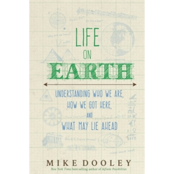 Life on Earth : Understanding Who We Are, How We Got Here and What May Lie Ahead