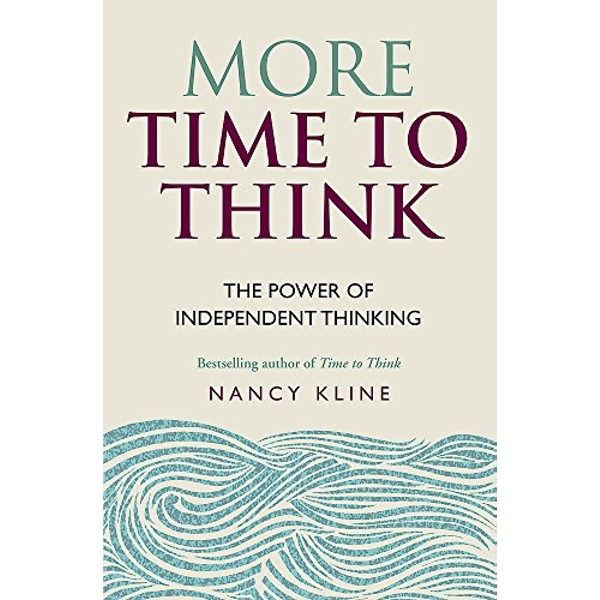 More Time to Think: The power of independent thinking by Nancy Kline (Paperback, 2015)
