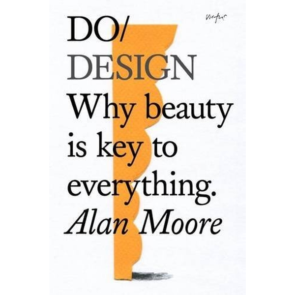 Do Design: Why Beauty is Key to Everything by Alan Moore (Paperback, 2016)