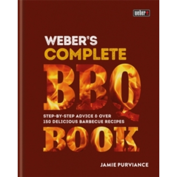 Weber's Complete Barbeque Book : Step-by-step advice and over 150 delicious barbecue recipes