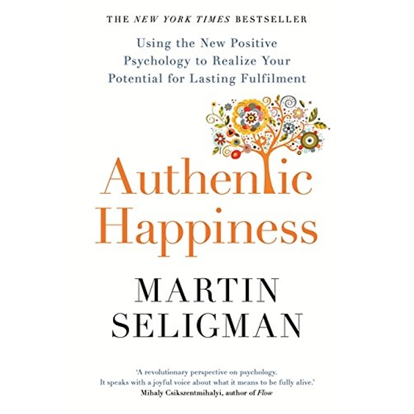 Authentic Happiness: Using the New Positive Psychology to Realise your Potential for Lasting Fulfilment by Martin Seligman (Paperback, 2017)