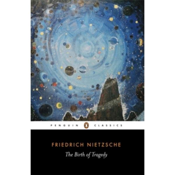 The Birth of Tragedy: Out of the Spirit of Music by Friedrich Nietzsche (Paperback, 1993)