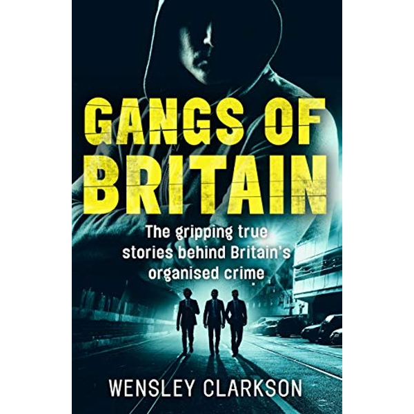 Gangs of Britain - The Gripping True Stories Behind Britain's Organised Crime  Paperback / softback 2019