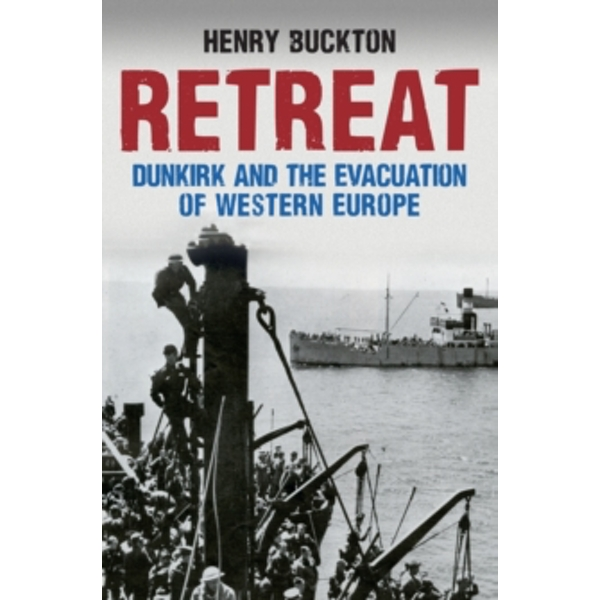 Retreat : Dunkirk and the Evacuation of Western Europe