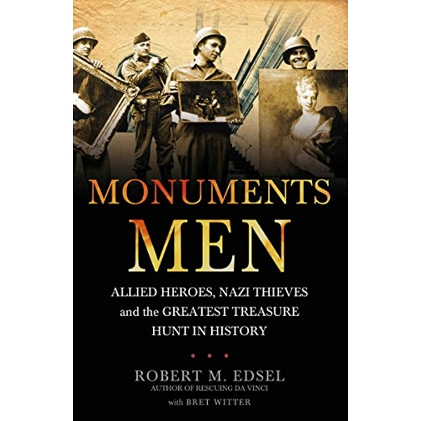 The Monuments Men: Allied Heroes, Nazi Thieves and the Greatest Treasure Hunt in History by Robert M. Edsel (Paperback, 2010)