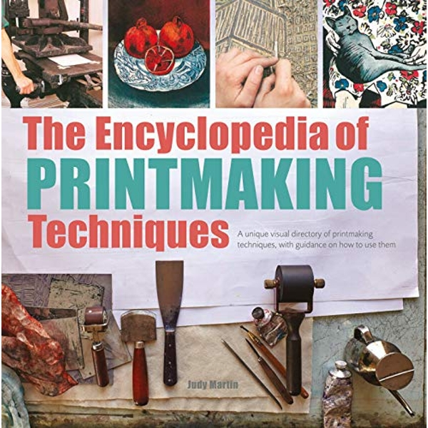 The Encyclopedia of Printmaking Techniques A Unique Visual Directory of Printmaking Techniques, with Guidance on How to Use Them Paperback / softback 2018