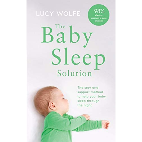 The Baby Sleep Solution: The stay-and-support method to help your baby sleep through the night by Lucy S. Wolfe (2017, Paperback)