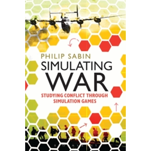 Simulating War : Studying Conflict through Simulation Games