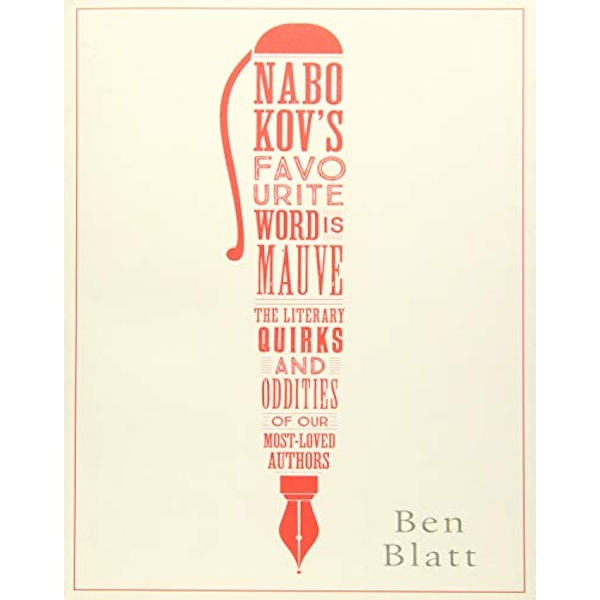 Nabokov's Favourite Word Is Mauve: The literary quirks and oddities of our most-loved authors by Ben Blatt (Paperback, 2017)