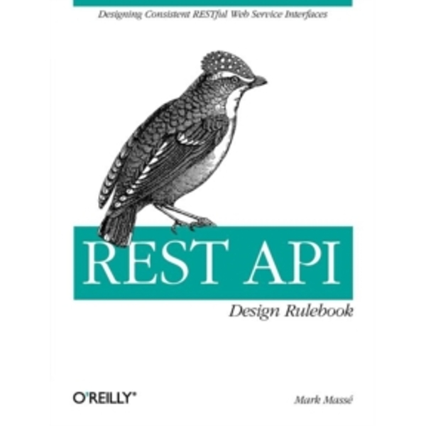 REST API Design Rulebook: Designing Consistent Restful Web Service Interfaces by Mark Masse (Paperback, 2011)