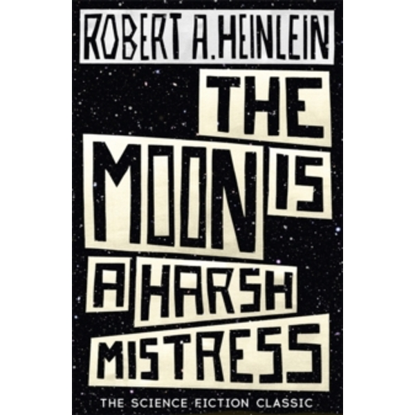The Moon is a Harsh Mistress (Paperback, 2015)