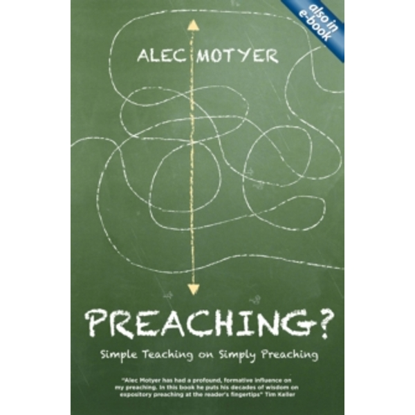 Preaching?: Simple Teaching on Simply Preaching by Alec Motyer (Paperback, 2013)
