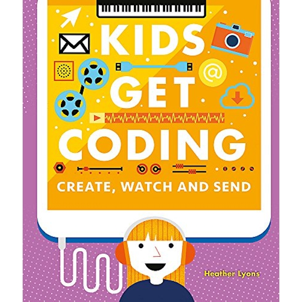 Kids Get Coding: Create, Watch and Send  Paperback / softback 2018