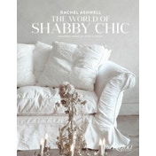 The World of Shabby Chic: Decor, Fabric & Furniture, Palette & Patina by Rachel Ashwell (Hardback, 2015)