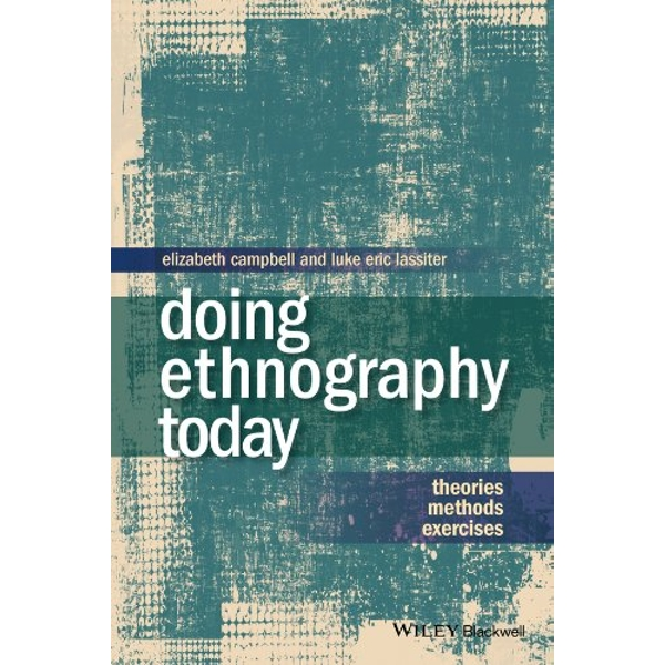 Doing Ethnography Today: Theories, Methods, Exercises by Luke Eric Lassiter, Elizabeth A. Campbell (Paperback, 2014)