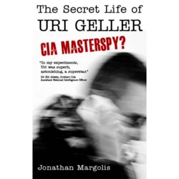 The Secret Life of Uri Geller : CIA Masterspy?