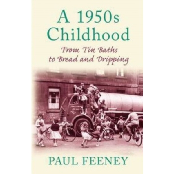 A 1950s Childhood: From Tin Baths to Bread and Dripping by Paul Feeney (Paperback, 2009)