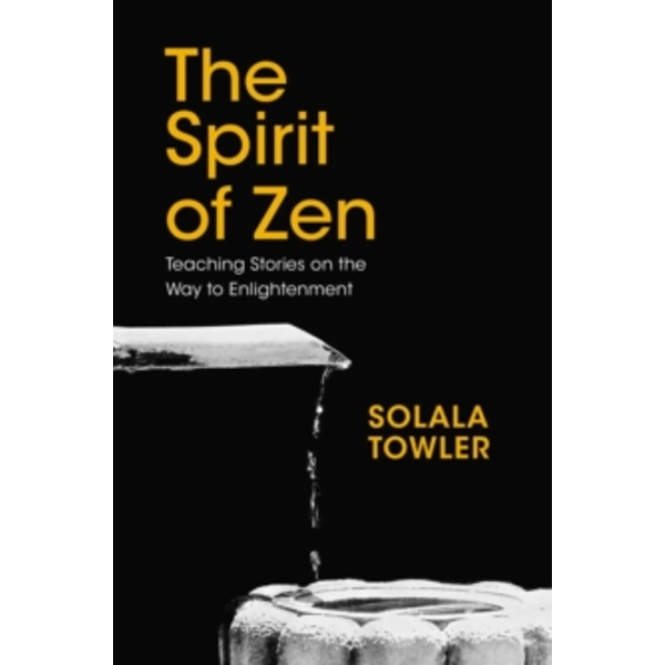 The Spirit of Zen : The Classic Teaching Stories on the Way to Enlightenment