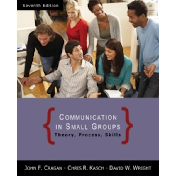Communication in Small Groups: Theory, Process, and Skills by David W. Wright, John Cragan (Paperback, 2008)