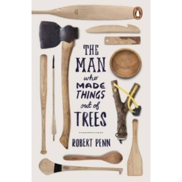 The Man Who Made Things Out of Trees by Robert Penn (Paperback, 2016)