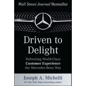 Driven to Delight: Delivering World-Class Customer Experience the Mercedes-Benz Way by Joseph Michelli (Hardback, 2015)