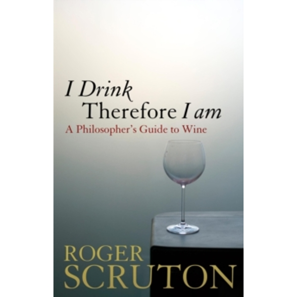 I Drink Therefore I am : A Philosopher's Guide to Wine