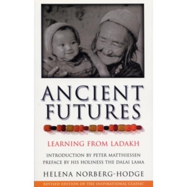 Ancient Futures: Learning From Ladakh by Helena Norberg-Hodge (Paperback, 2000)