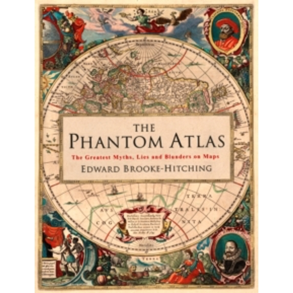 The Phantom Atlas : The Greatest Myths, Lies and Blunders on Maps