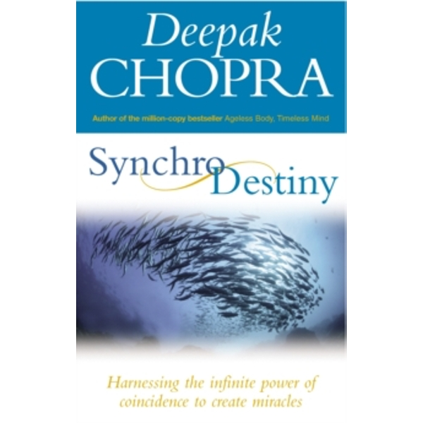Synchrodestiny: Harnessing the Infinite Power of Coincidence to Create Miracles by Deepak Chopra (Paperback, 2004)