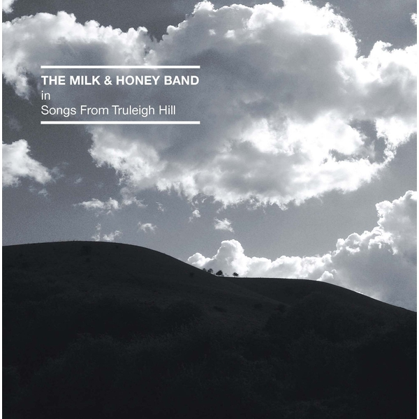 The Milk & Honey Band - Songs From Truleigh Hill