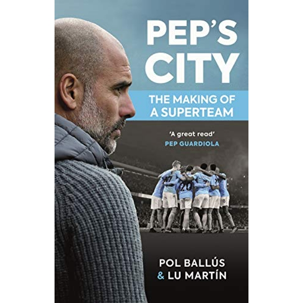 Pep's City The Making of a Superteam Paperback / softback Martin, Lu