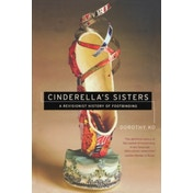 Cinderella's Sisters : A Revisionist History of Footbinding
