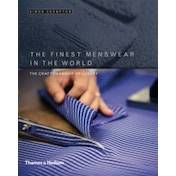 The Finest Menswear in the World : The Craft Behind the Finest Menswear in the World