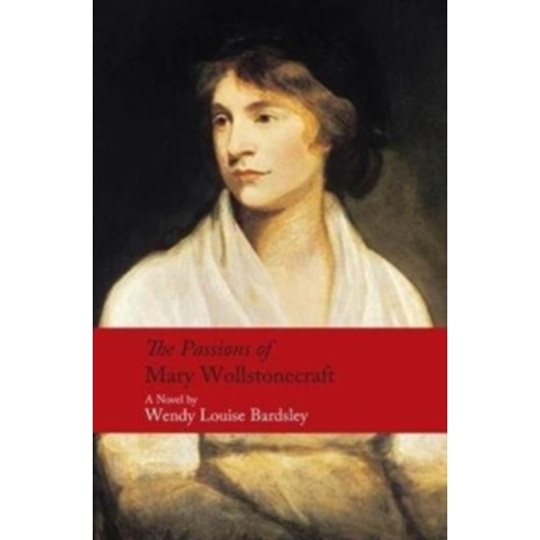 The Passions of Mary Wollstonecraft by Wendy Louise Bardsley (Paperback, 2017)