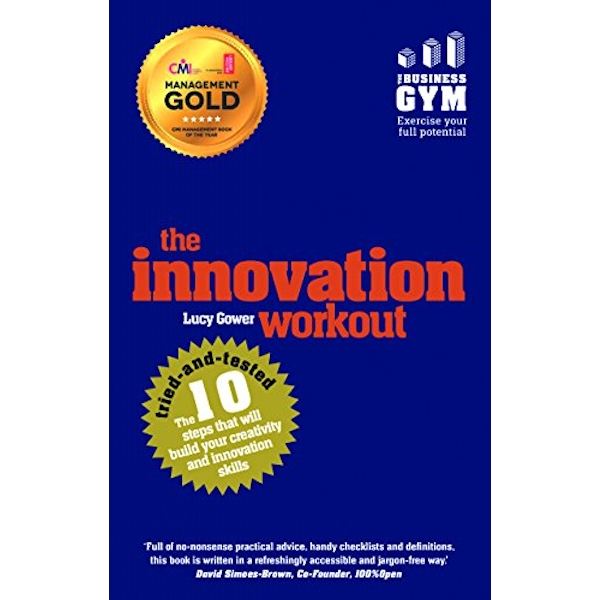 The Innovation Workout: The 10 tried-and-tested steps that will build your creativity and innovation skills by Lucy Gower (Paperback, 2015)