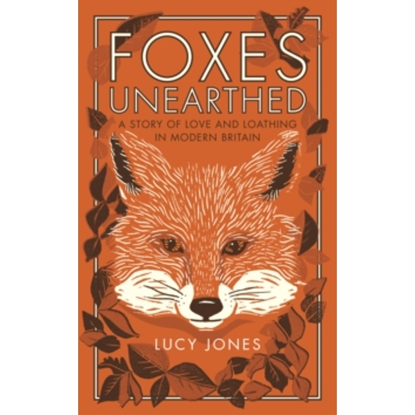 Foxes Unearthed : A Story of Love and Loathing in Modern Britain Paperback