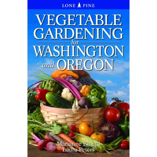 Vegetable Gardening for Washington & Oregon by Dr. Laura Peters, Marianne Binetti (Paperback, 2012)