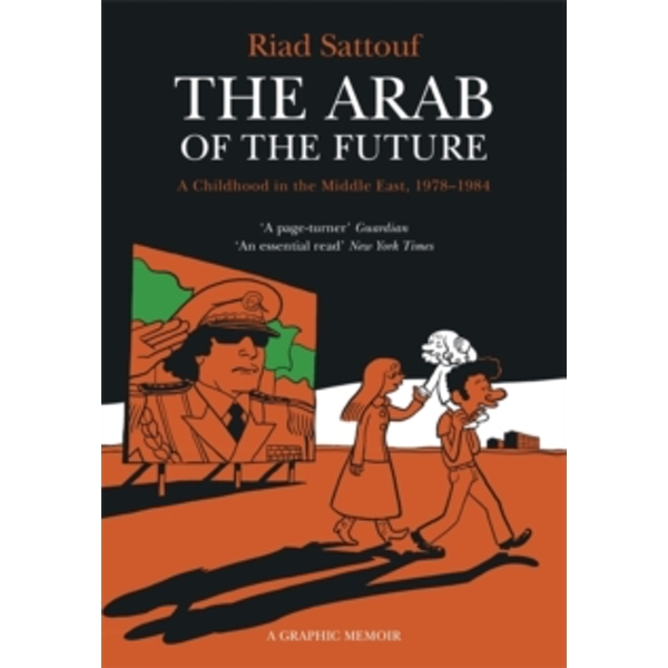 The Arab of the Future : Volume 1: A Childhood in the Middle East, 1978-1984 - A Graphic Memoir