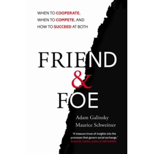 Friend and Foe: When to Cooperate, When to Compete, and How to Succeed at Both by Adam D. Galinsky, Maurice E. Schweitzer (Paperback, 2016)